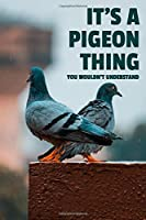 "It's a Pigeon Thing You Wouldn't Understand: 6x9"" Lined Notebook/Journal Funny Gift Idea For Pigeon, Bird Lovers"
