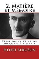 2. Matiere Et Memoire: Essai Sur La Relation Du Corps a l'Esprit