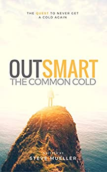Outsmart the Common Cold: The Quest to Never Get a Cold Again by [Mueller, Steve A.]
