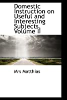 Domestic Instruction on Useful and Interesting Subjects, Volume II