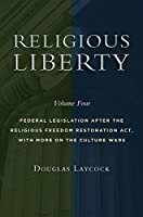 Religious Liberty: Federal Legislation After the Religious Freedom Restoration Act, With More on the Culture Wars (Emory University Studies in Law and Religion)