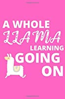 A Whole Llama Learning Going On: Inspirational notebook, motivational quote notebook, funny anniversary bridesmaid best friends best gift notebook