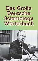 Das Grosse Deutsche Scientology Woerterbuch: Fuer Auditing & Management basierend auf Original-Zitaten von L. Ron Hubbard