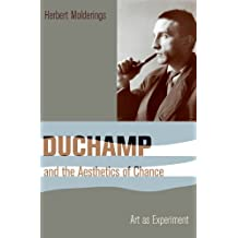 Duchamp and the Aesthetics of Chance: Art as Experiment (Columbia Themes in Philosophy, Social Criticism, and the Arts)
