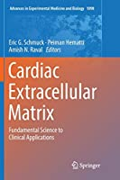 Cardiac Extracellular Matrix: Fundamental Science to Clinical Applications (Advances in Experimental Medicine and Biology)