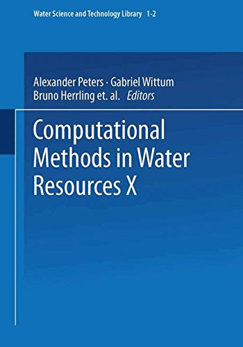 Download Computational Methods in Water Resources X (Water Science and Technology Library) 9401092060