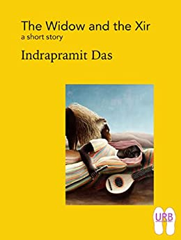 The Widow and the Xir: a short story (Soles Series of Stories Book 2) by [Das, Indrapramit]