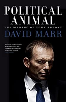 Political Animal: The Making of Tony Abbott by [Marr, David]