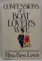Confessions of a Boat Lovers Wife or: Is a Marriage Like This Worth Saving?