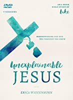 The Unexplainable Jesus: Rediscovering the God You Thought You Knew: 8 Week Bible Study of Luke, 9 Sessions [DVD]