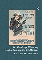The Routledge History of Gender, War, and the U.S. Military (Routledge Histories)