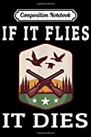 Composition Notebook: If it Flies it Dies Funny Duck Goose Grouse Bird Hunting  Journal/Notebook Blank Lined Ruled 6x9 100 Pages