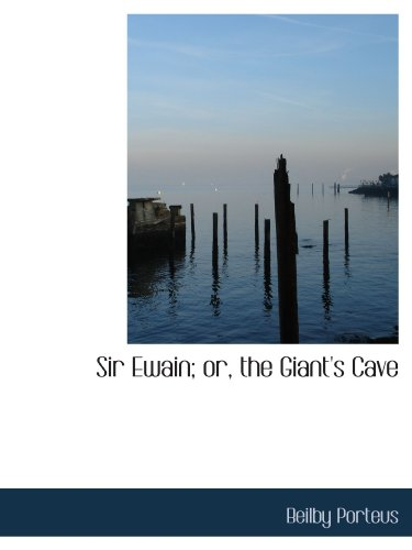 Sir Ewain; or, the Giant's Cave [ペーパーバック] / Beilby Porteus (著); BiblioBazaar (刊)