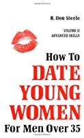 How to Date Young Women: For Men over 35 (Advanced Skills)