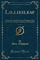 Lilliesleaf, Vol. 2 of 3: Being a Concluding Series of Passages in the Life of Mrs. Margaret Maitland, of Sunnyside (Classic Reprint)