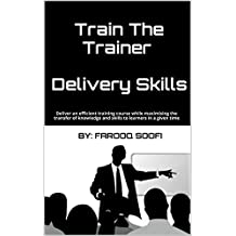 Train The Trainer: Delivery Skills: Deliver an efficient training course while maximising the transfer of knowledge and skills to learners in a given time