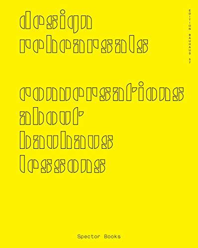 Design Rehearsals: Conversations About Bauhaus Lessons (Edition Bauhaus)
