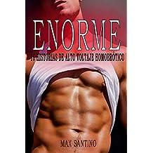 Enorme: 16 historias de alto voltaje homoerótico: gay erótica en español (Spanish Edition)
