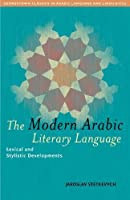 The Modern Arabic Literary Language: Lexical And Stylistic Developments (Georgetown Classics in Arabic Language And Linguistics)