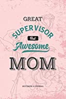 Great Supervisor but Awesome Mom Notebook & Journal