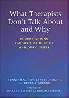 What Therapists Don't Talk about and Why: Understanding Taboos That Hurt Us and Our Clients by Kenneth S Pope Janet L Sonne Dr Beverly A Greene(2006-03-15)