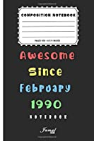 Awesome Since February 1990 Notebook: Birthday Gift For Women/Men/Boss/Coworkers/Colleagues/Students/Friends | Lined Notebook / Journal Gift, 110 Pages, 6x9, Soft Cover, Matte Finish