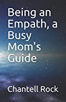 Being an Empath, a Busy Mom's Guide