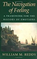 The Navigation of Feeling: A Framework for the History of Emotions by William M. Reddy(2001-09-10)