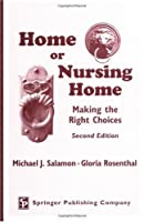 Home or Nursing Home: Making the Right Choices
