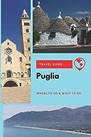 Puglia Travel Guide: Where to Go & What to Do