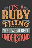 Its A Ruby Thing You Wouldnt Understand: Ruby Diary Planner Notebook Journal 6x9 Personalized Customized Gift For Someones Surname Or First Name is Ruby