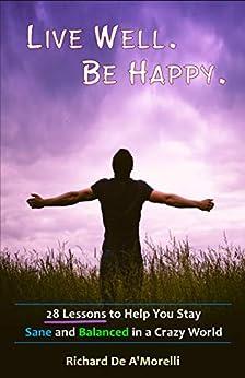 [De A'Morelli, Richard]のLive Well. Be Happy. (English Edition)