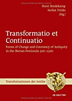 Transformatio Et Continuatio: Forms of Change and Constancy of Antiquity in the Iberian Peninsula 500-1500 (Transformationen Der Antike)
