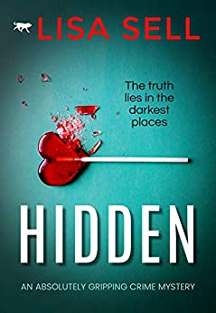 Hidden: an absolutely gripping crime mystery by [Sell, Lisa]