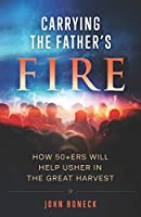 Carrying the Father's Fire: How 50+ers will help usher in the Great Harvest