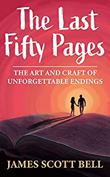The Last Fifty Pages: The Art and Craft of Unforgettable Endings by [Bell, James Scott]
