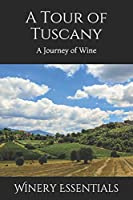 A Tour of Tuscany: A Journey of Wine