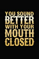 You Sound Better With Your Mouth Closed: Bitchy Smartass Quotes - Funny Gag Gift for Work or Friends -  Cornell Notebook For School or Office