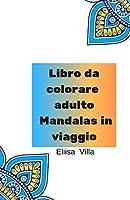 Libro da colorare adulto Mandalas in viaggio: Libro da colorare tascabile / (Libri da colorare per viaggiare in auto) / Design per alleviare lo stress per relax, divertimento e calma
