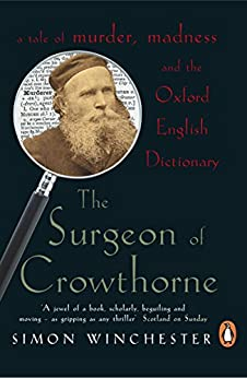 The Surgeon of Crowthorne: A Tale of Murder, Madness and the Oxford English Dictionary by [Winchester, Simon]