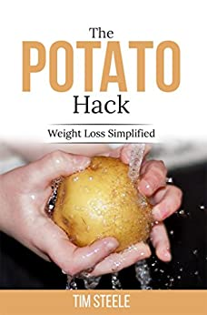 The Potato Hack: Weight Loss Simplified by [Steele, Tim]