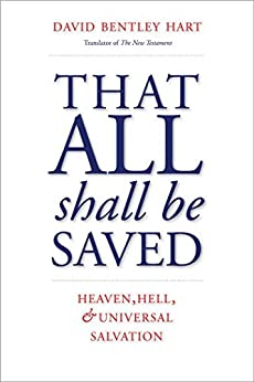 That All Shall Be Saved: Heaven, Hell, and Universal Salvation by [Hart, David Bentley]