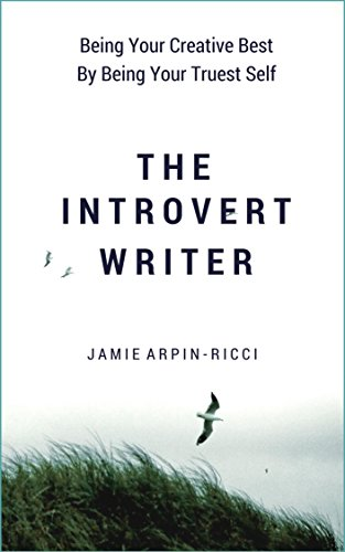 The Introvert Writer: Being Your Creative Best By Being Your Truest Self (English Edition)