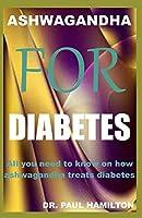 ASHWAGANDHA FOR DIABETES: All you need to know on how ashwagandha treats diabetes