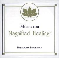 Music for Magnified Healing by Richard Shulman (2006-05-03)