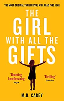 The Girl With All The Gifts: The most original thriller you will read this year (The Girl With All the Gifts series) by [Carey, M. R.]