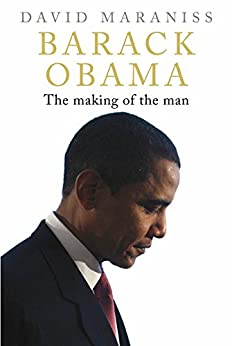 Barack Obama: The Making of the Man by [Maraniss, David]