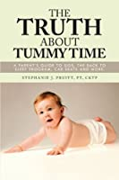 The Truth About Tummy Time: A Parent's Guide to Sids, The Back to Sleep Program, Car Seats and More.