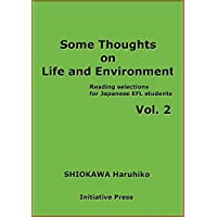 Some thoughts on life and environment: Reading selections for Japanese EFL students Vol.2: テーマ別英語読本: 生命と環境(2)