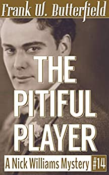 The Pitiful Player (A Nick Williams Mystery Book 14) by [Butterfield, Frank W.]